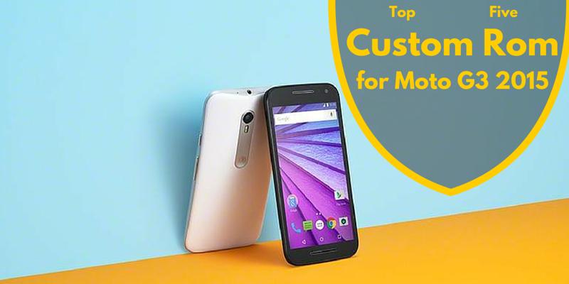 Best 5 Custom Rom for Moto G3 2015